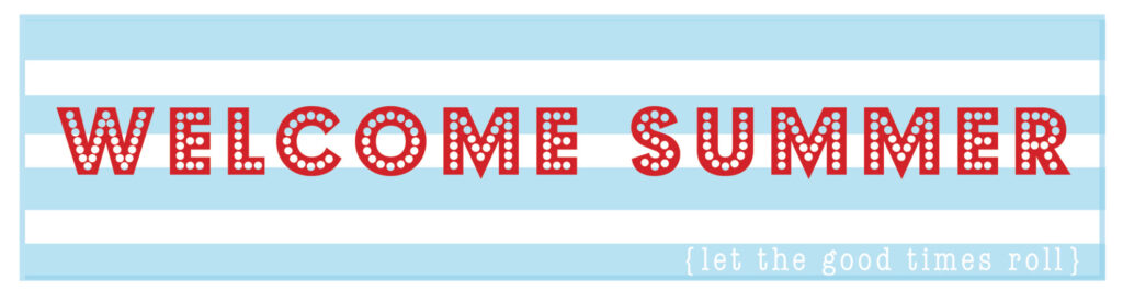 Welcome Summer–Free Summer Printables