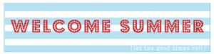 Welcome Summer--Free Summer Printables
