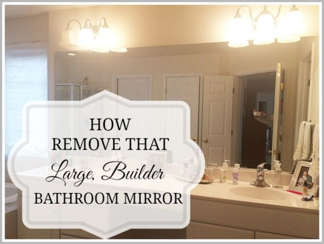 How to safely and easily remove a large bathroom builder mirror from the wall | 11 Magnolia Lane