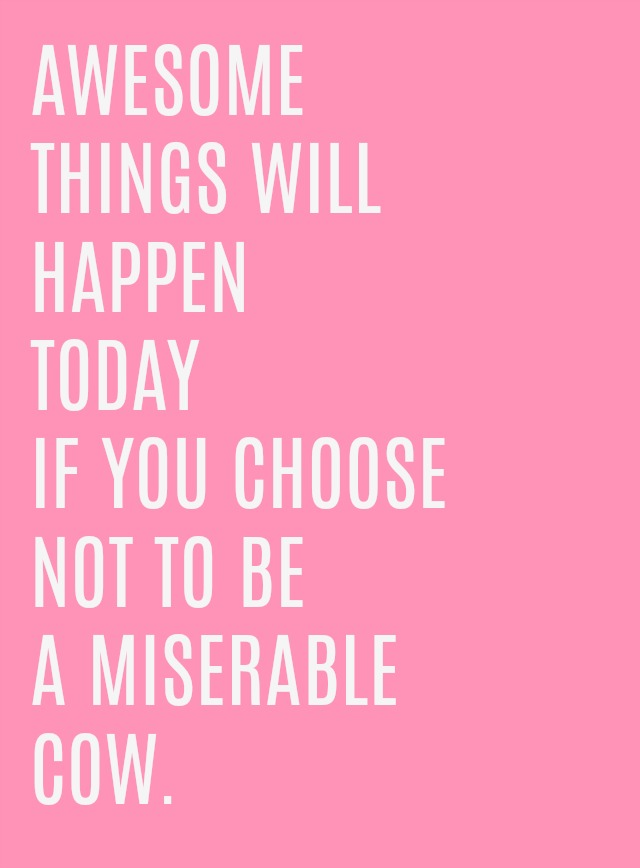 Awesome things will happen today if you choose not to be a miserable cow | graphic art printable | 11 Magnolia Lane