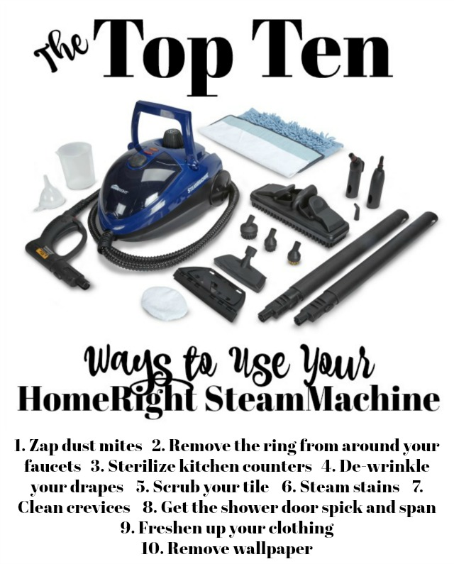 The top ten uses for your HomeRight SteamMachine: 1. Zap dust mites   2. Remove the ring from around your faucets   3. Sterilize kitchen counters   4. De-wrinkle your drapes    5. Scrub your tile    6. Steam stains    7. Clean crevices    8. Get the shower door spick and span  9. Freshen up your clothing    10. Remove wallpaper