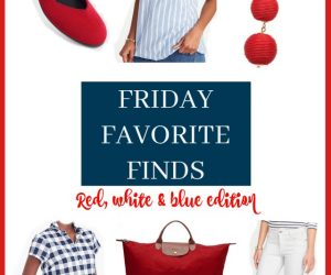 Friday Favorite Finds - Red, White & Blue Edition   11 Magnolia Lane