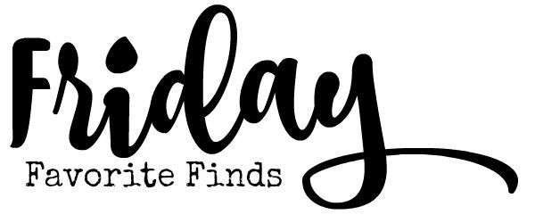 Friday Favorite Finds